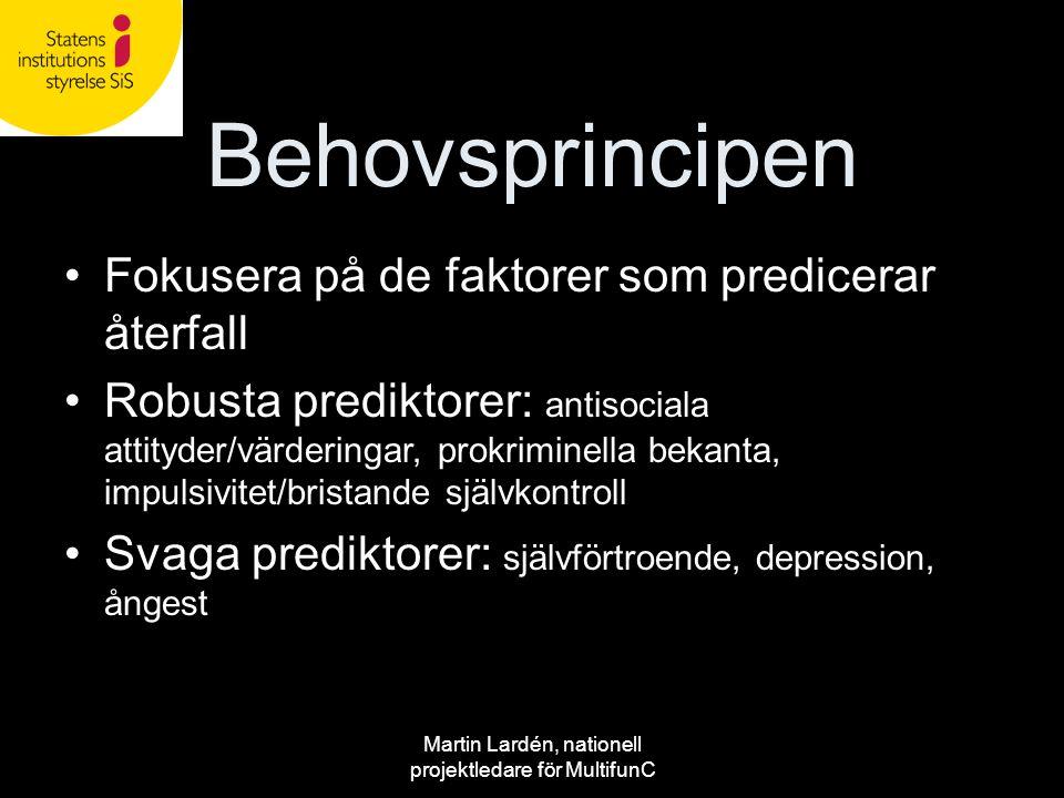 Martin Lardén, nationell projektledare för MultifunC Behovsprincipen •Fokusera på de faktorer som predicerar återfall •Robusta prediktorer: antisocial