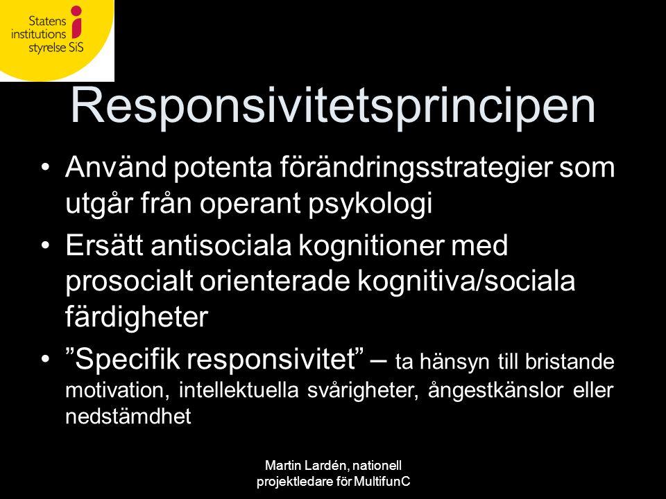Martin Lardén, nationell projektledare för MultifunC Responsivitetsprincipen •Använd potenta förändringsstrategier som utgår från operant psykologi •E