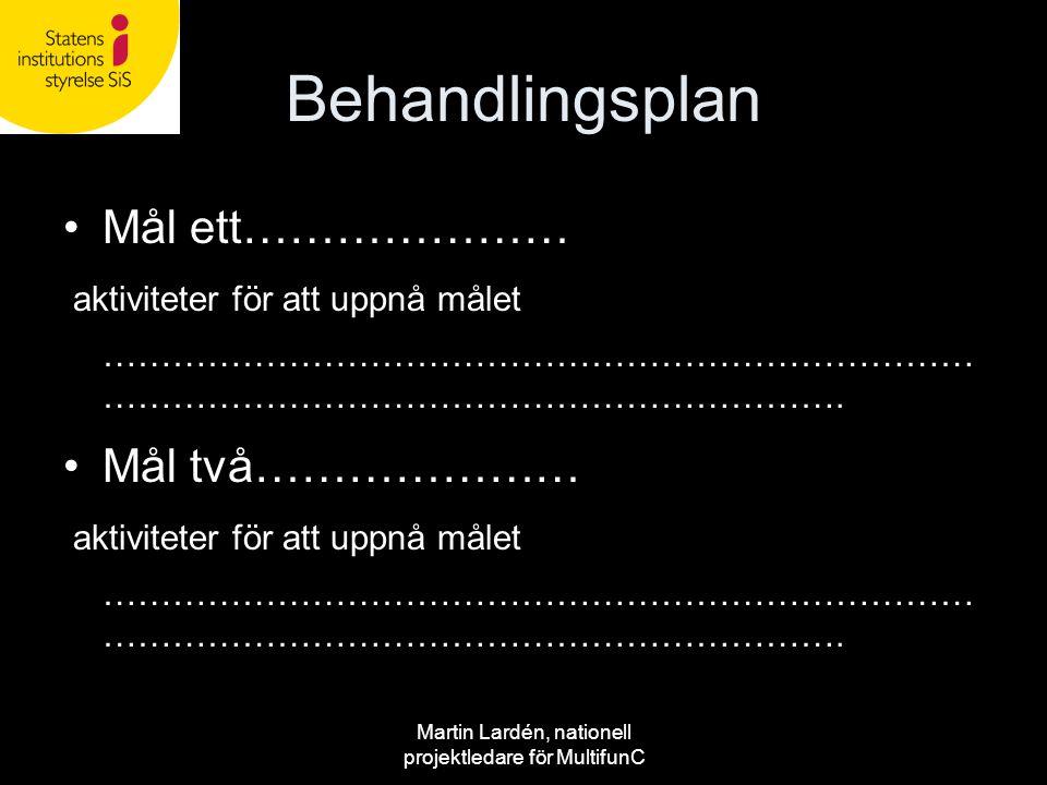 Martin Lardén, nationell projektledare för MultifunC Behandlingsplan •Mål ett………………… aktiviteter för att uppnå målet ………………………………………………………………… …………………