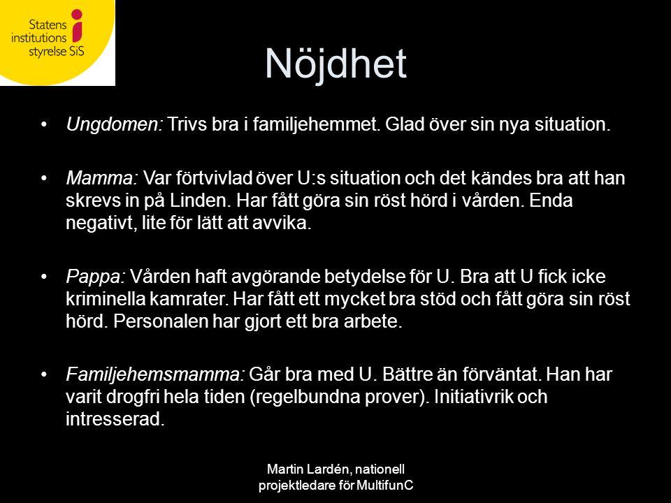Martin Lardén, nationell projektledare för MultifunC Nöjdhet •Ungdomen: Trivs bra i familjehemmet. Glad över sin nya situation. •Mamma: Var förtvivlad