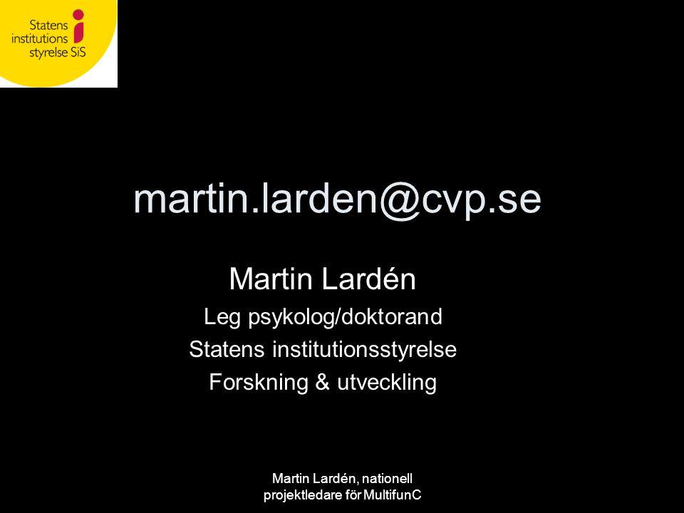 Martin Lardén, nationell projektledare för MultifunC martin.larden@cvp.se Martin Lardén Leg psykolog/doktorand Statens institutionsstyrelse Forskning