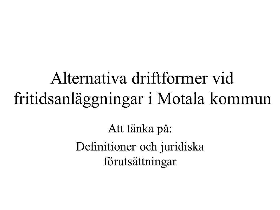 Alternativa driftformer vid fritidsanläggningar i Motala kommun Att tänka på: Definitioner och juridiska förutsättningar
