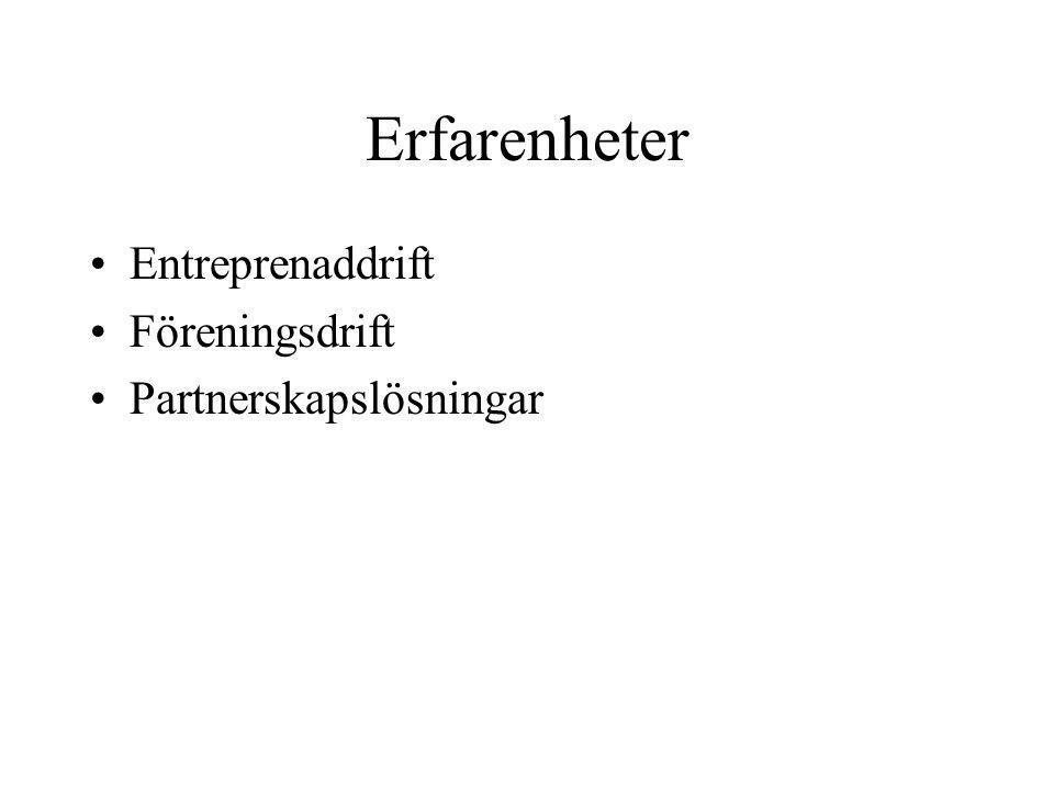 Erfarenheter •Entreprenaddrift •Föreningsdrift •Partnerskapslösningar