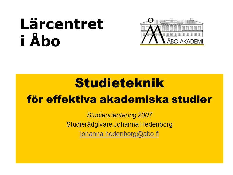 Lärcentret i Åbo Studieteknik för effektiva akademiska studier Studieorientering 2007 Studierådgivare Johanna Hedenborg johanna.hedenborg@abo.fi