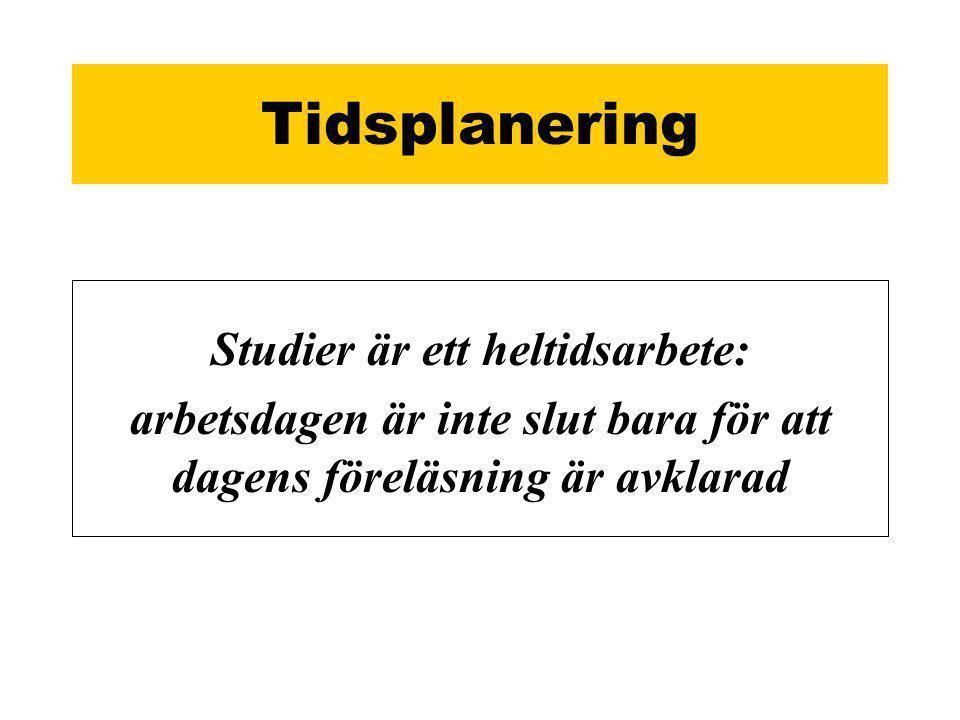 Tidsplanering Studier är ett heltidsarbete: arbetsdagen är inte slut bara för att dagens föreläsning är avklarad