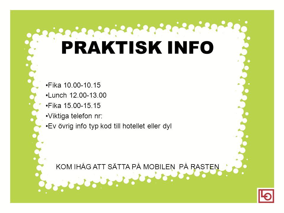 PRAKTISK INFO •Fika 10.00-10.15 •Lunch 12.00-13.00 •Fika 15.00-15.15 •Viktiga telefon nr: •Ev övrig info typ kod till hotellet eller dyl KOM IHÅG ATT