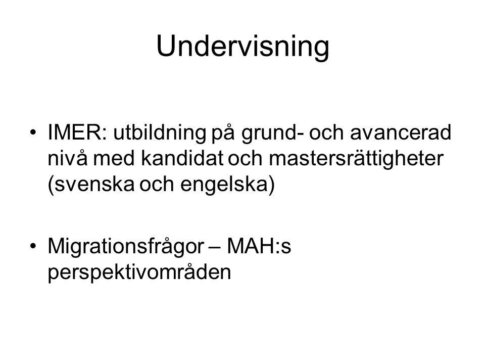 Undervisning •IMER: utbildning på grund- och avancerad nivå med kandidat och mastersrättigheter (svenska och engelska) •Migrationsfrågor – MAH:s perspektivområden