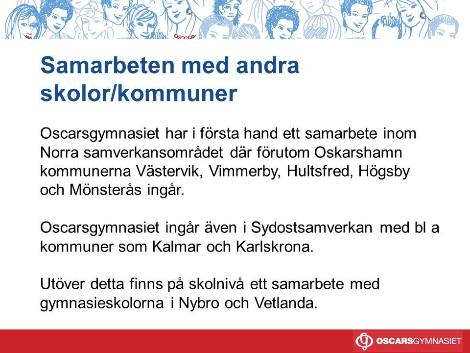 Samarbeten med andra skolor/kommuner Oscarsgymnasiet har i första hand ett samarbete inom Norra samverkansområdet där förutom Oskarshamn kommunerna Västervik, Vimmerby, Hultsfred, Högsby och Mönsterås ingår.