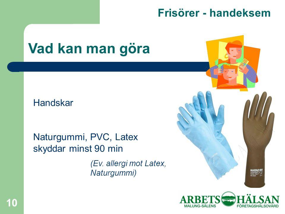 10 Frisörer - handeksem Vad kan man göra Handskar Naturgummi, PVC, Latex skyddar minst 90 min (Ev.