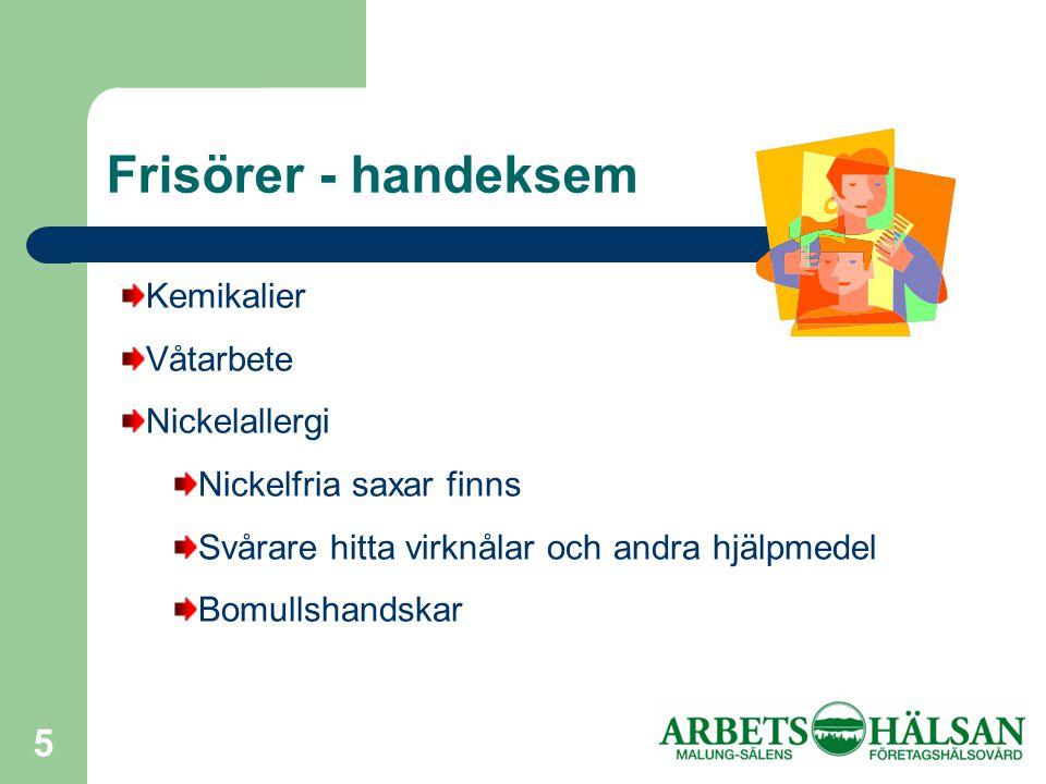 5 Frisörer - handeksem Kemikalier Våtarbete Nickelallergi Nickelfria saxar finns Svårare hitta virknålar och andra hjälpmedel Bomullshandskar