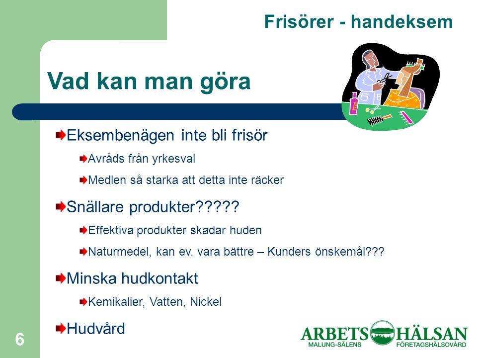 6 Frisörer - handeksem Vad kan man göra Eksembenägen inte bli frisör Avråds från yrkesval Medlen så starka att detta inte räcker Snällare produkter????.