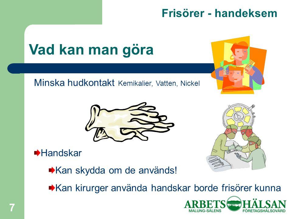 7 Frisörer - handeksem Vad kan man göra Minska hudkontakt Kemikalier, Vatten, Nickel Handskar Kan skydda om de används.