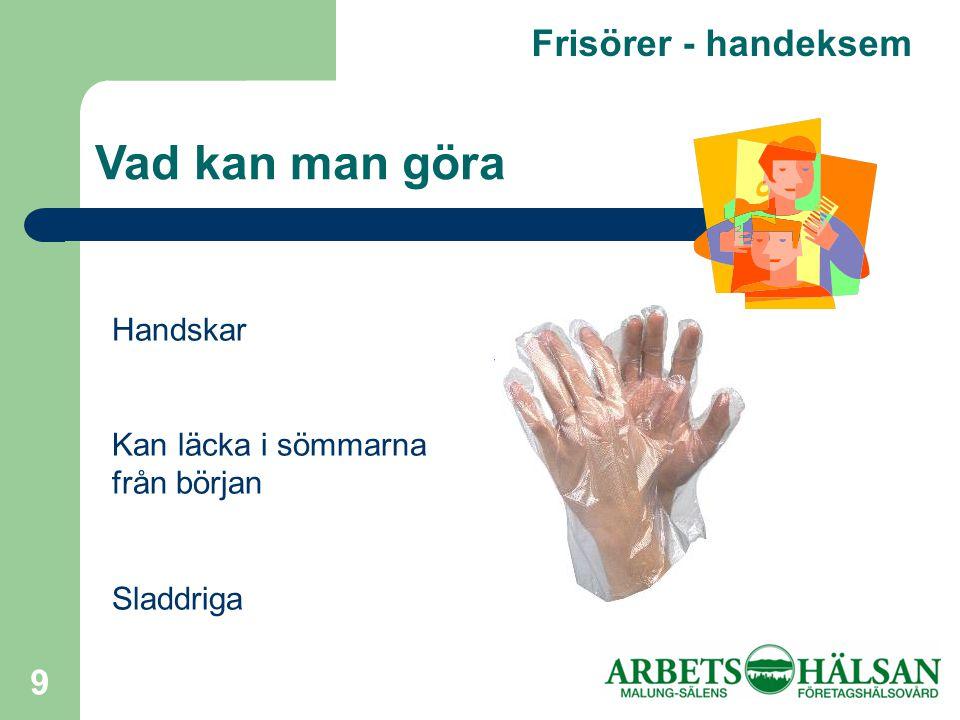 9 Frisörer - handeksem Vad kan man göra Handskar Kan läcka i sömmarna från början Sladdriga