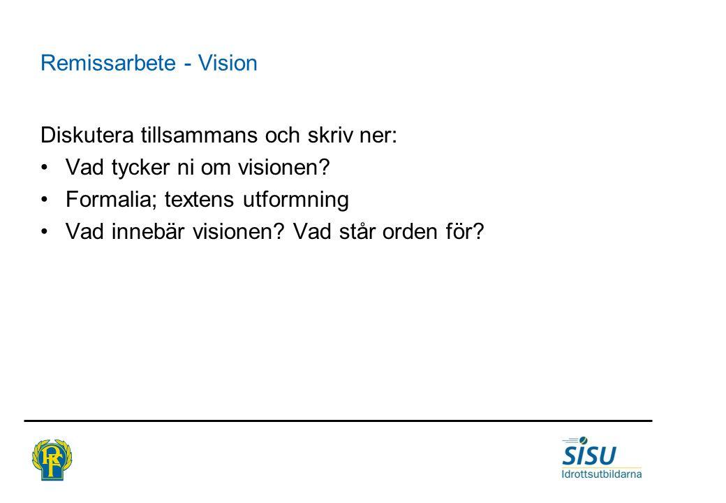 Remissarbete - Vision Diskutera tillsammans och skriv ner: •Vad tycker ni om visionen.
