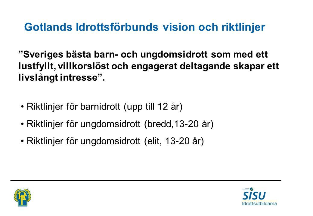 Gotlands Idrottsförbunds vision och riktlinjer Sveriges bästa barn- och ungdomsidrott som med ett lustfyllt, villkorslöst och engagerat deltagande skapar ett livslångt intresse .