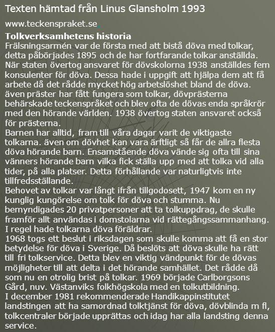 Texten hämtad från Linus Glansholm 1993 www.teckenspraket.se.. Tolkverksamhetens historia Frälsningsarmén var de första med att bistå döva med tolkar,