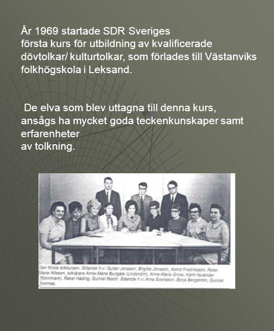År 1969 startade SDR Sveriges första kurs för utbildning av kvalificerade dövtolkar/ kulturtolkar, som förlades till Västanviks folkhögskola i Leksand.