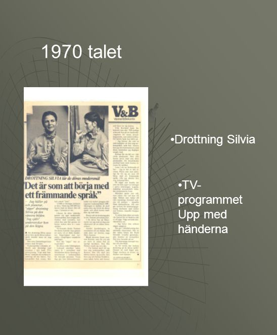 •Drottning Silvia •TV- programmet Upp med händerna 1970 talet
