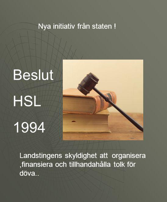 Nya initiativ från staten ! Beslut HSL 1994 Landstingens skyldighet att organisera,finansiera och tillhandahålla tolk för döva..