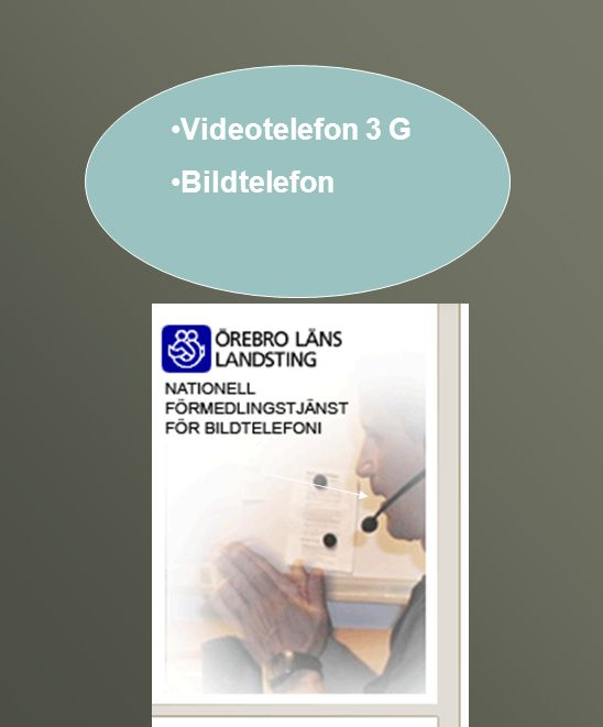 •Videotelefon 3 G •Bildtelefon