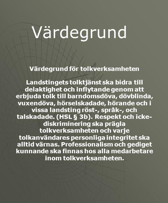 Värdegrund Värdegrund för tolkverksamheten Landstingets tolktjänst ska bidra till delaktighet och inflytande genom att erbjuda tolk till barndomsdöva, dövblinda, vuxendöva, hörselskadade, hörande och i vissa landsting röst-, språk-, och talskadade.