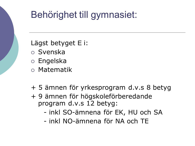 Behörighet till gymnasiet: Lägst betyget E i:  Svenska  Engelska  Matematik + 5 ämnen för yrkesprogram d.v.s 8 betyg + 9 ämnen för högskoleförbered