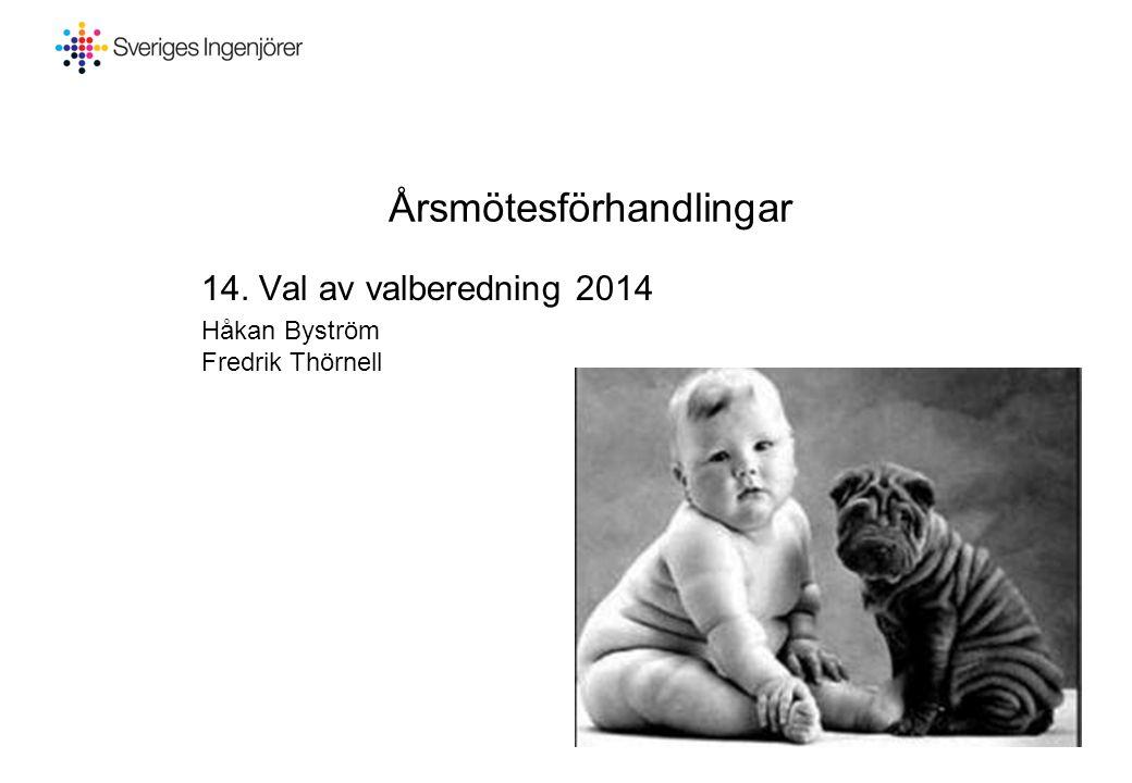 Årsmötesförhandlingar 14. Val av valberedning 2014 Håkan Byström Fredrik Thörnell