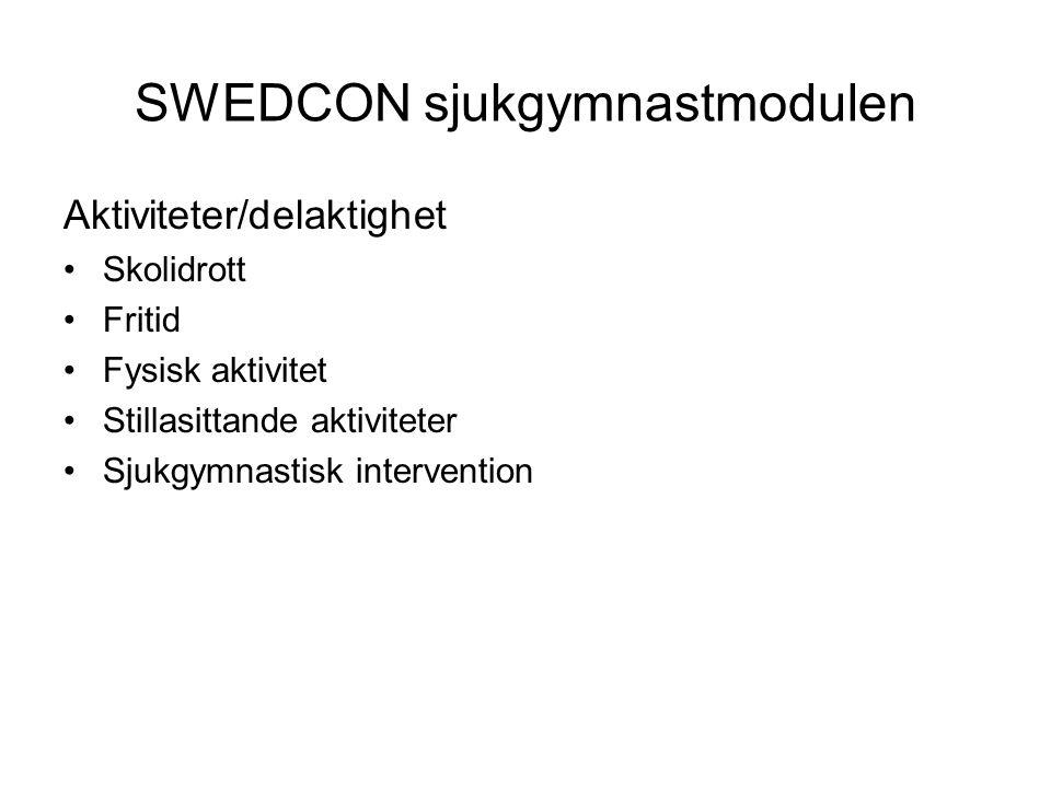 SWEDCON sjukgymnastmodulen Aktiviteter/delaktighet •Skolidrott •Fritid •Fysisk aktivitet •Stillasittande aktiviteter •Sjukgymnastisk intervention