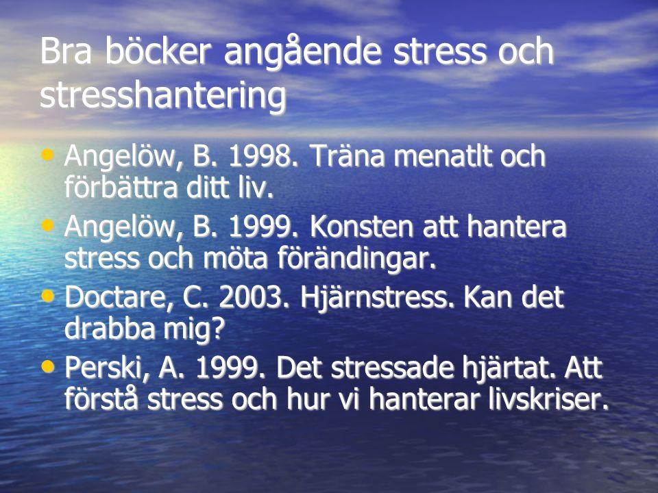 Bra böcker angående stress och stresshantering • Angelöw, B. 1998. Träna menatlt och förbättra ditt liv. • Angelöw, B. 1999. Konsten att hantera stres