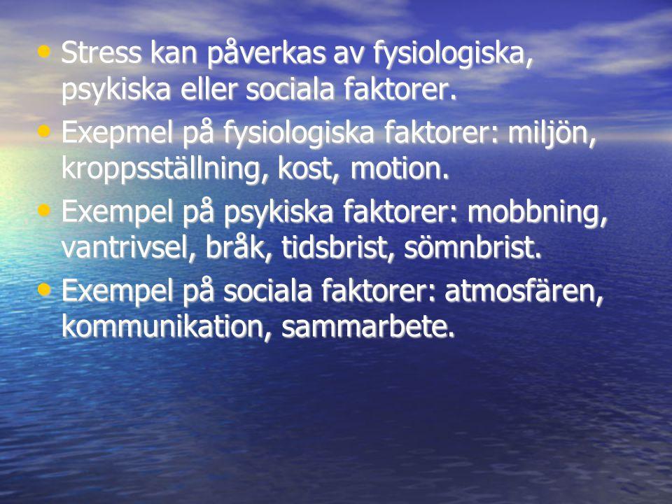 • Stress kan påverkas av fysiologiska, psykiska eller sociala faktorer. • Exepmel på fysiologiska faktorer: miljön, kroppsställning, kost, motion. • E