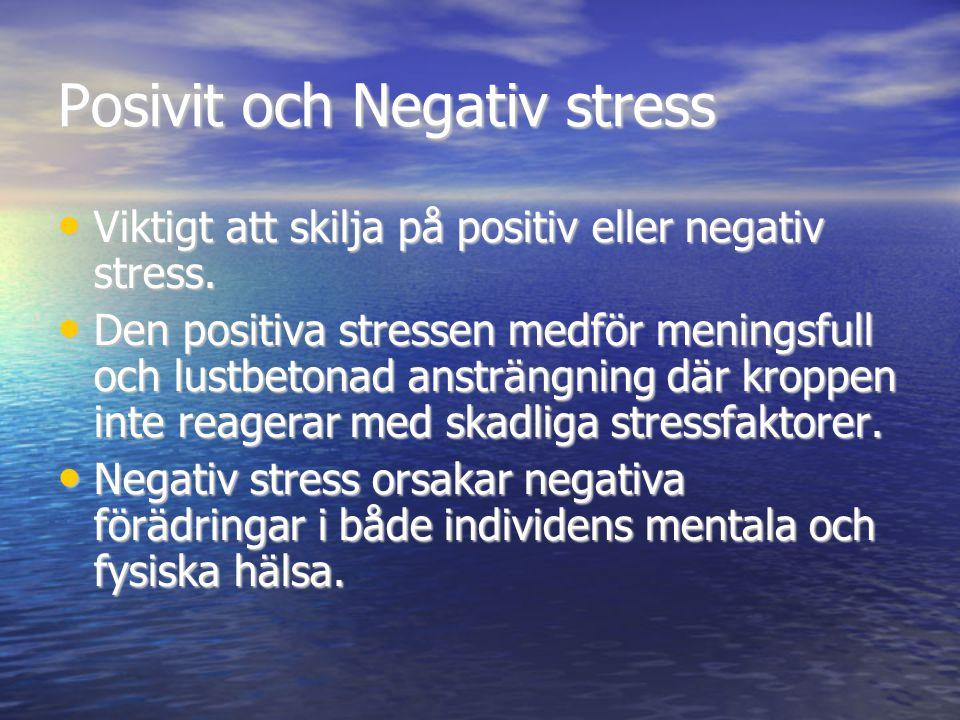 Posivit och Negativ stress • Viktigt att skilja på positiv eller negativ stress. • Den positiva stressen medför meningsfull och lustbetonad ansträngni