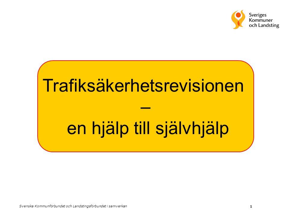 1 Trafiksäkerhetsrevisionen – en hjälp till självhjälp Svenska Kommunförbundet och Landstingsförbundet i samverkan