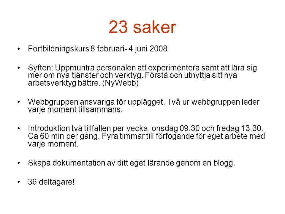 23 saker •Fortbildningskurs 8 februari- 4 juni 2008 •Syften: Uppmuntra personalen att experimentera samt att lära sig mer om nya tjänster och verktyg.