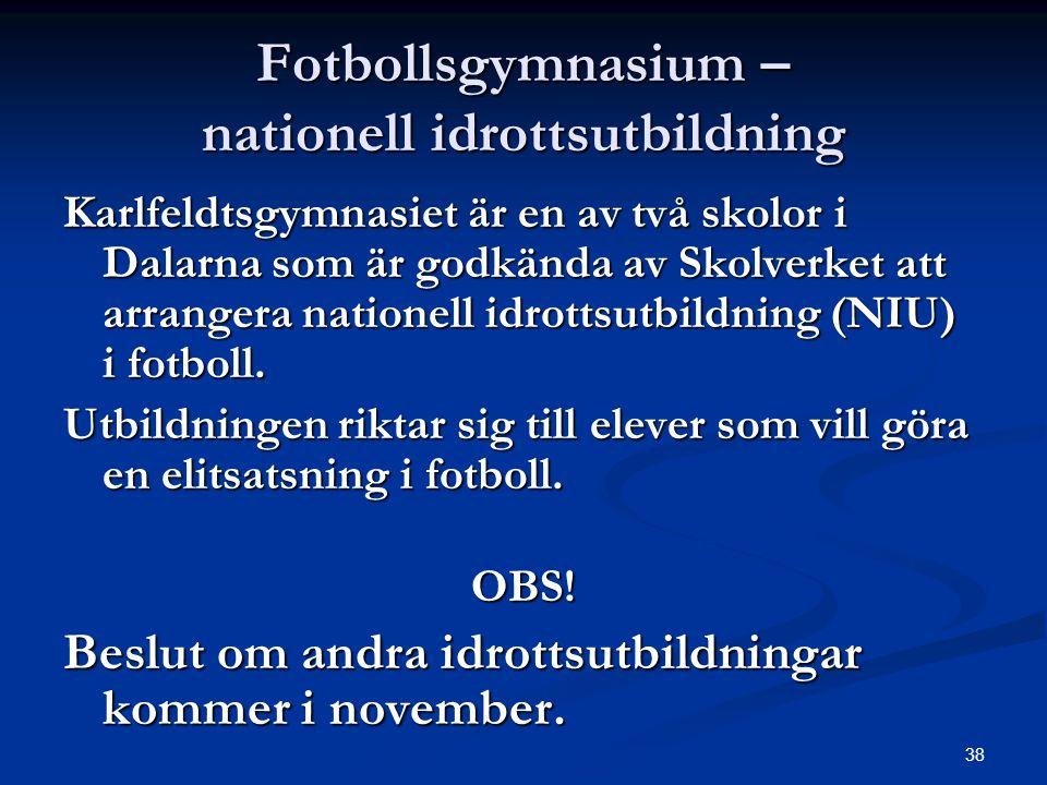 38 Fotbollsgymnasium – nationell idrottsutbildning Karlfeldtsgymnasiet är en av två skolor i Dalarna som är godkända av Skolverket att arrangera natio