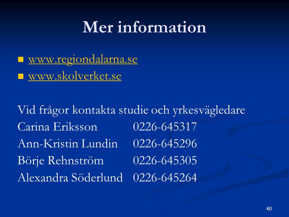 40 Mer information   www.regiondalarna.se www.regiondalarna.se   www.skolverket.se www.skolverket.se Vid frågor kontakta studie och yrkesvägledare