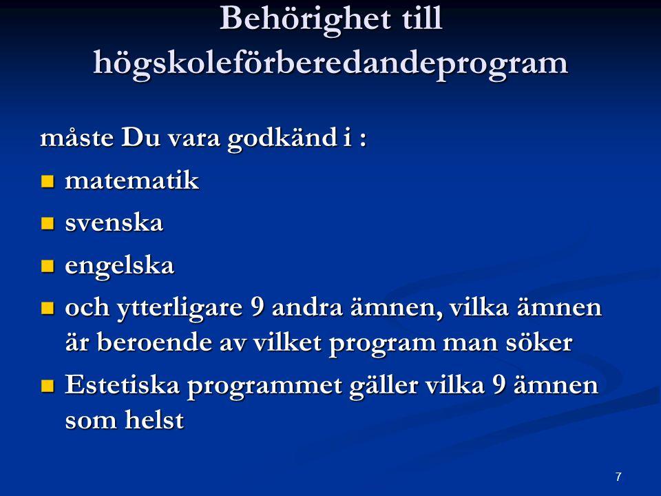 7 Behörighet till högskoleförberedandeprogram måste Du vara godkänd i :  matematik  svenska  engelska  och ytterligare 9 andra ämnen, vilka ämnen