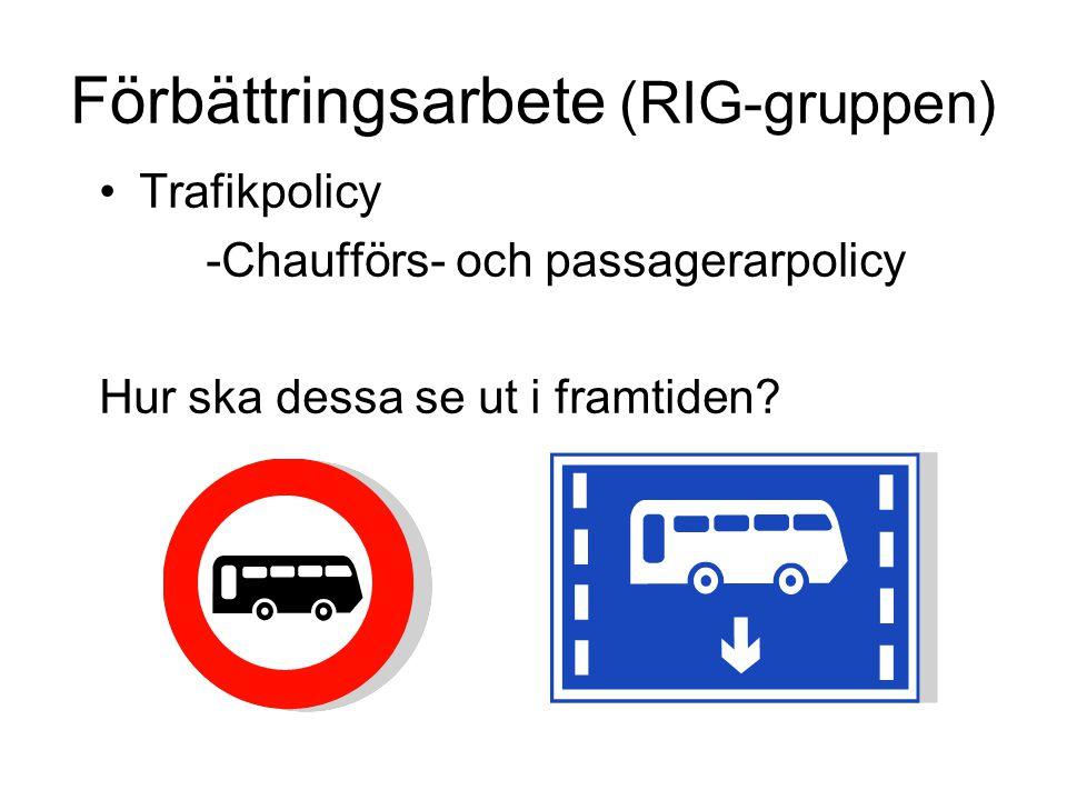 Förbättringsarbete (RIG-gruppen) •Trafikpolicy -Chaufförs- och passagerarpolicy Hur ska dessa se ut i framtiden?