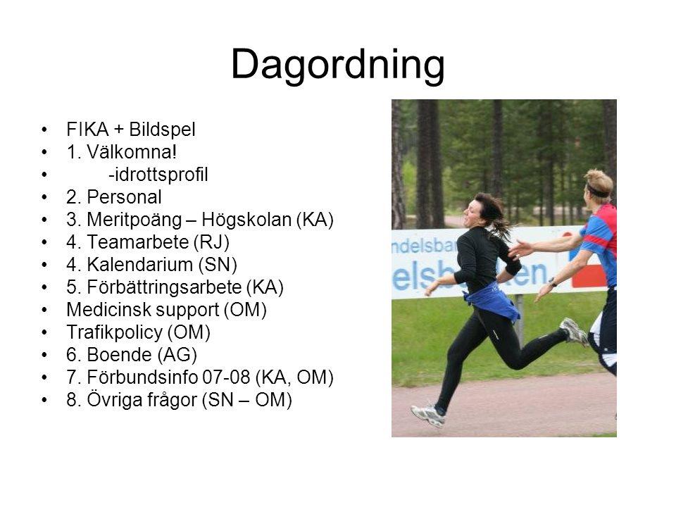 Dagordning •FIKA + Bildspel •1. Välkomna! •-idrottsprofil •2. Personal •3. Meritpoäng – Högskolan (KA) •4. Teamarbete (RJ) •4. Kalendarium (SN) •5. Fö