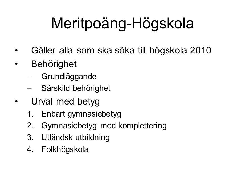 Meritpoäng-Högskola •Gäller alla som ska söka till högskola 2010 •Behörighet –Grundläggande –Särskild behörighet •Urval med betyg 1.Enbart gymnasiebet