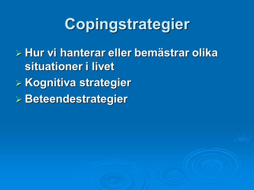 Copingstrategier  Hur vi hanterar eller bemästrar olika situationer i livet  Kognitiva strategier  Beteendestrategier