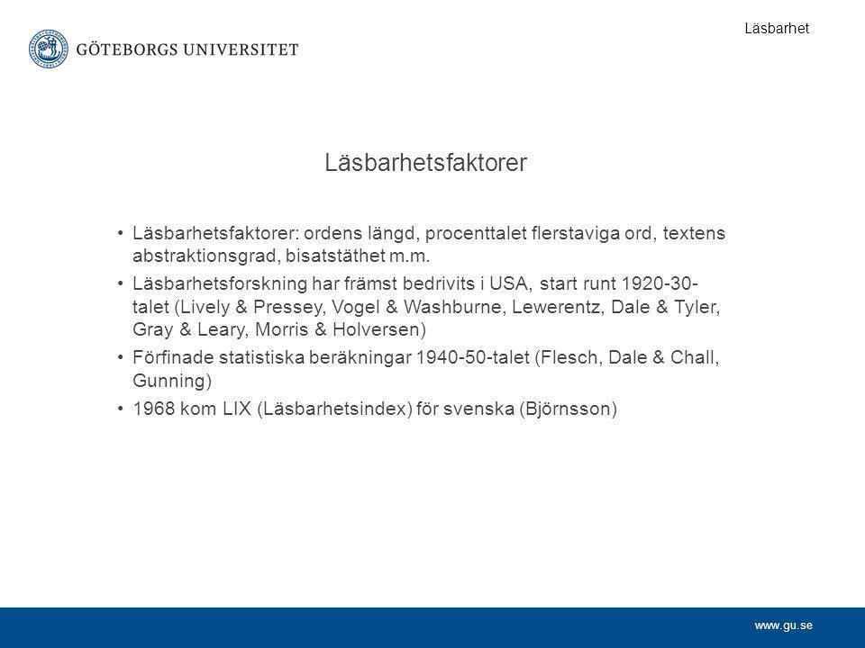www.gu.se Läsbarhetsfaktorer •Läsbarhetsfaktorer: ordens längd, procenttalet flerstaviga ord, textens abstraktionsgrad, bisatstäthet m.m. •Läsbarhetsf