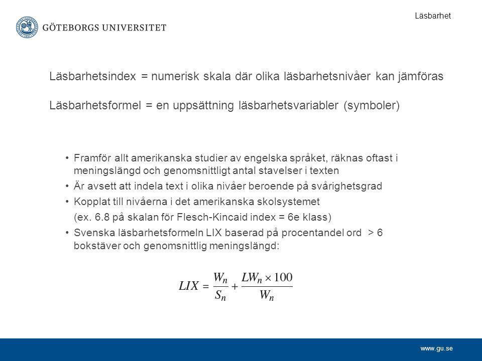 www.gu.se Läsbarhetsindex = numerisk skala där olika läsbarhetsnivåer kan jämföras Läsbarhetsformel = en uppsättning läsbarhetsvariabler (symboler) •F