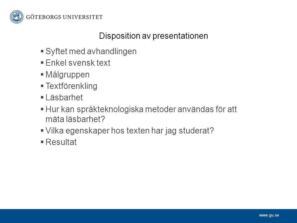 www.gu.se  Syftet med avhandlingen  Enkel svensk text  Målgruppen  Textförenkling  Läsbarhet  Hur kan språkteknologiska metoder användas för att