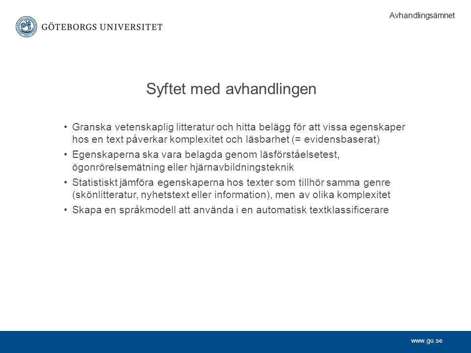 www.gu.se Syftet med avhandlingen •Granska vetenskaplig litteratur och hitta belägg för att vissa egenskaper hos en text påverkar komplexitet och läsb