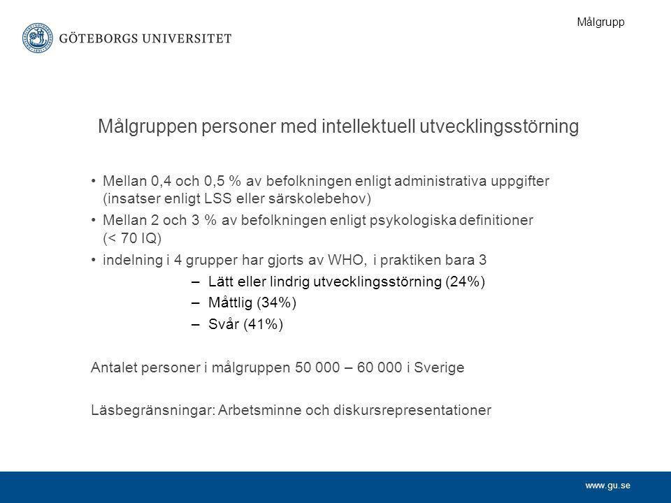 www.gu.se Målgruppen personer med intellektuell utvecklingsstörning •Mellan 0,4 och 0,5 % av befolkningen enligt administrativa uppgifter (insatser en