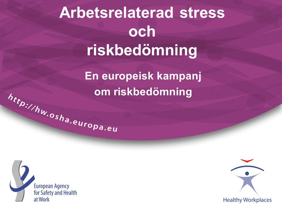 En europeisk kampanj om riskbedömning Arbetsrelaterad stress och riskbedömning