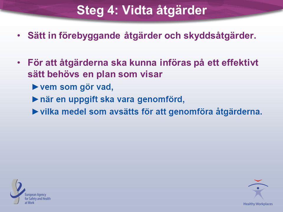 Steg 4: Vidta åtgärder •Sätt in förebyggande åtgärder och skyddsåtgärder. •För att åtgärderna ska kunna införas på ett effektivt sätt behövs en plan s