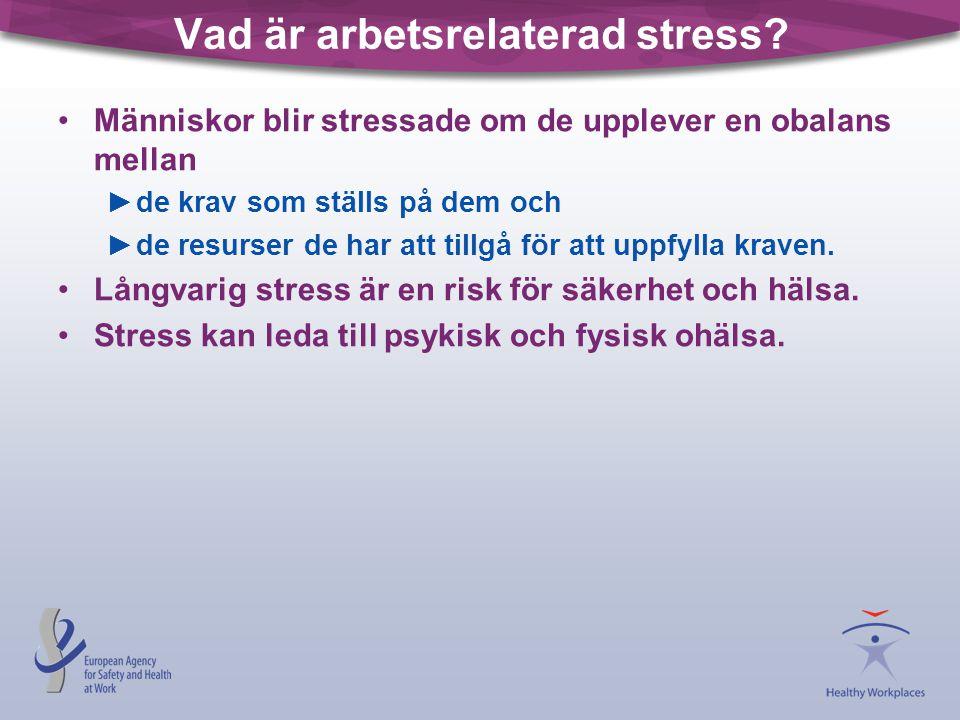 Vad är arbetsrelaterad stress? •Människor blir stressade om de upplever en obalans mellan ►de krav som ställs på dem och ►de resurser de har att tillg