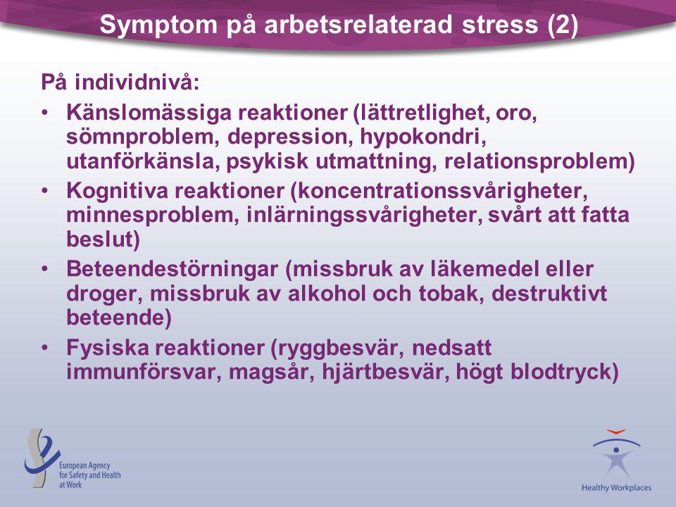 Symptom på arbetsrelaterad stress (2) På individnivå: •Känslomässiga reaktioner (lättretlighet, oro, sömnproblem, depression, hypokondri, utanförkänsl