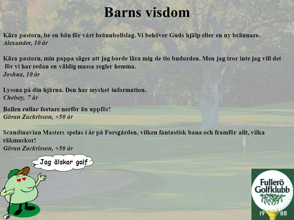 Jag älskar golf Bollen rullar fortare nerför än uppför! Göran Zackrisson, +50 år Scandinavian Masters spelas i år på Forsgården, vilken fantastisk ban